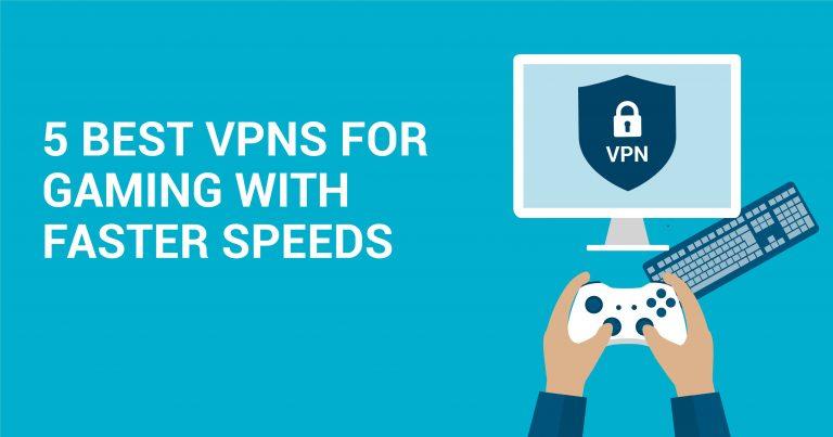 Las mejores 5 VPN para jugar con velocidades más rápidas