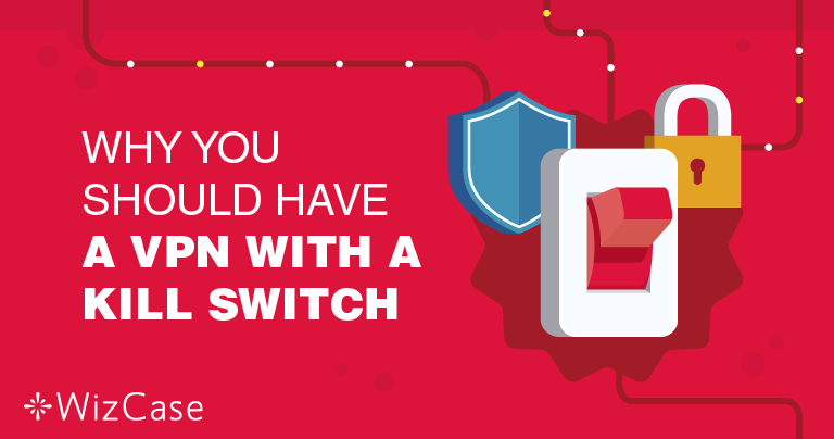 ¿Por qué es tan importante que una VPN tenga Kill Switch o desconexión automática?