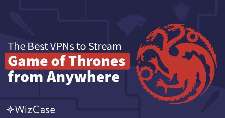Las 3 Mejores VPN Para Ver la Temporada 8 de Juego de Tronos Online Desde Cualquier Lugar
