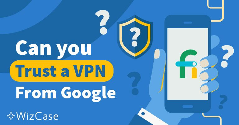 ¿Deberías confiar en la VPN de Project Fi de Google? Wizcase