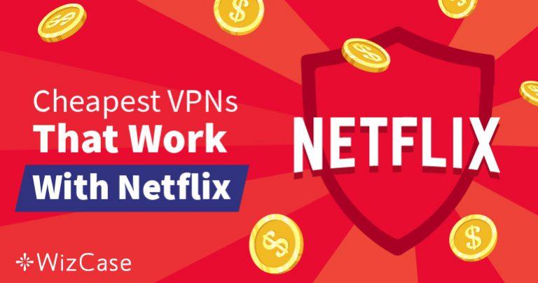 Las Mejores VPN Baratas de Netflix para Omitir los Bloqueos Geográficos – Garantizado