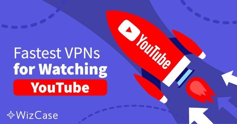 5 VPN rápidas para ver vídeos de YouTube bloqueados en 2020