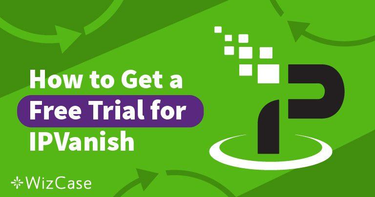 Obtén el periodo de prueba gratuito de 7 días de IPVanish- ¡Te decimos cómo!