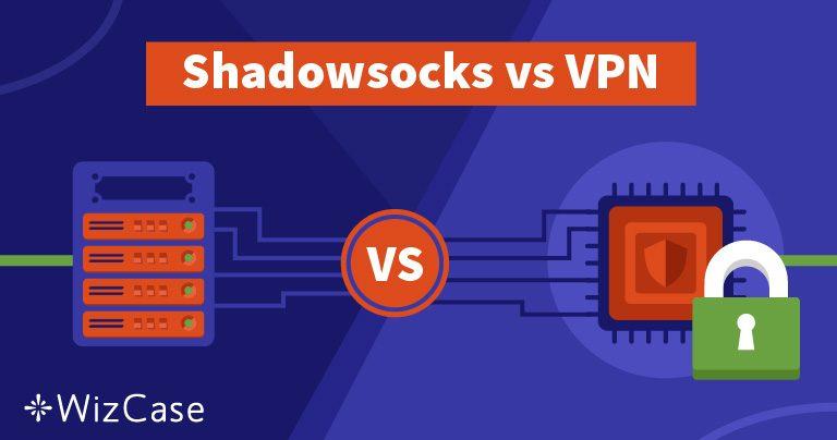 Shadowsocks o VPN – ¿Cuál es la mejor para ti y por qué?