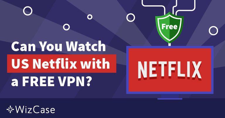 ¿Puedes ver Netflix con una VPN gratuita? (marzo 2019)