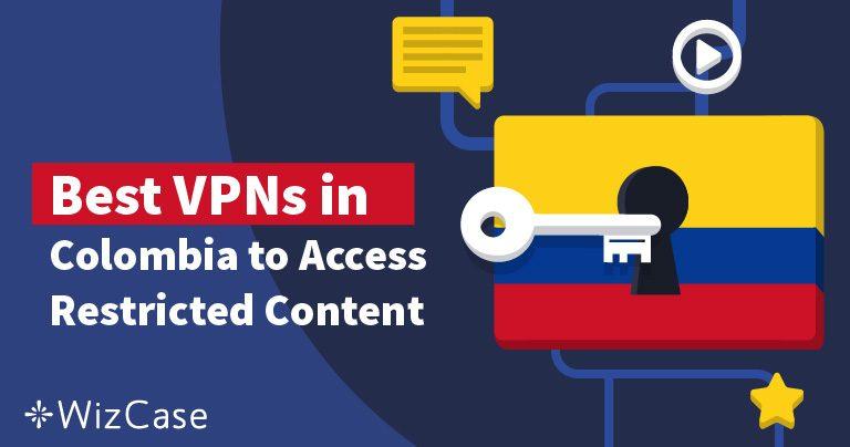 Las 5 mejores VPNs para Colombia (Actualizado para el 2019)
