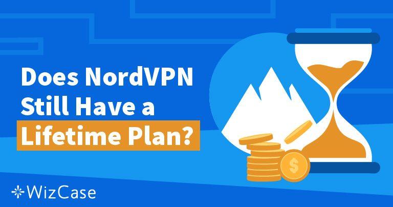 Plan de por vida de NordVPN: Dónde fue y por qué no lo echará de menos Wizcase