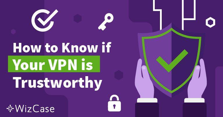 Cómo saber si puedes confiar en tu VPN