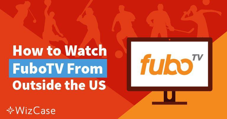 Mira FuboTV desde fuera de EEUU en 4 sencillos pasos