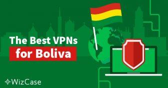 Las 3 Mejores VPNs para Mantener el Anonimato Online en Bolivia en 2019 Wizcase