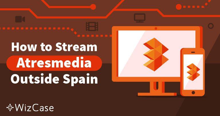 Cómo ver Antena 3 y acceder a Atresmedia fuera de España