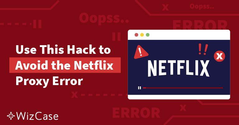 Cómo solucionar el error de proxy de Netflix (actualizado en 2020)