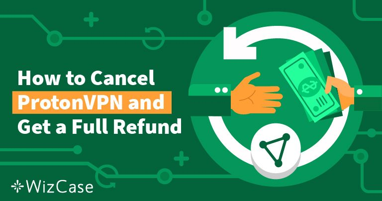 Cómo cancelar ProtonVPN y obtener un reembolso — Los resultados te sorprenderán
