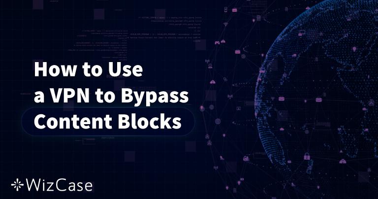 Cómo usar una VPN para superar el bloqueo de contenidos (actualizado en 2020)