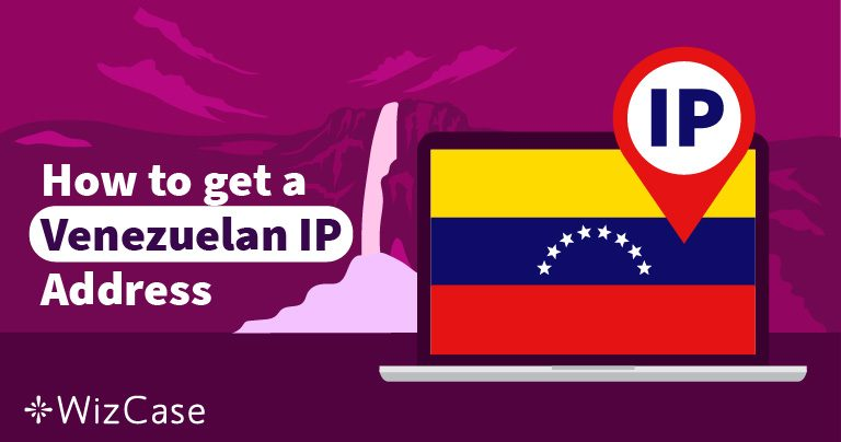 Cómo conseguir una dirección IP venezolana en 2 pasos (2020)