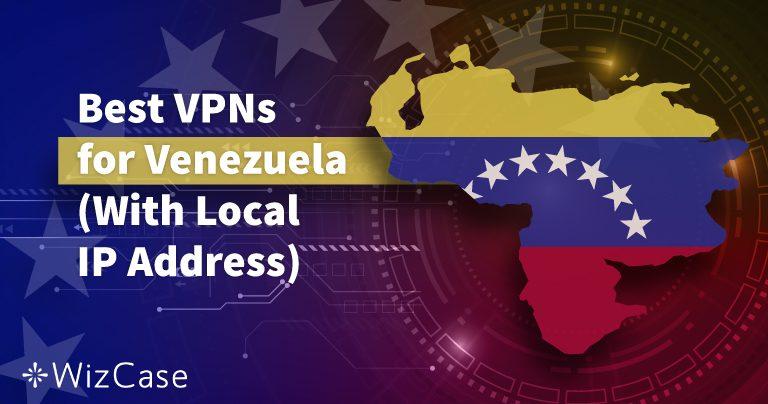 Las 4 mejores VPNs para Venezuela (actualizado con servidores locales en 2020)