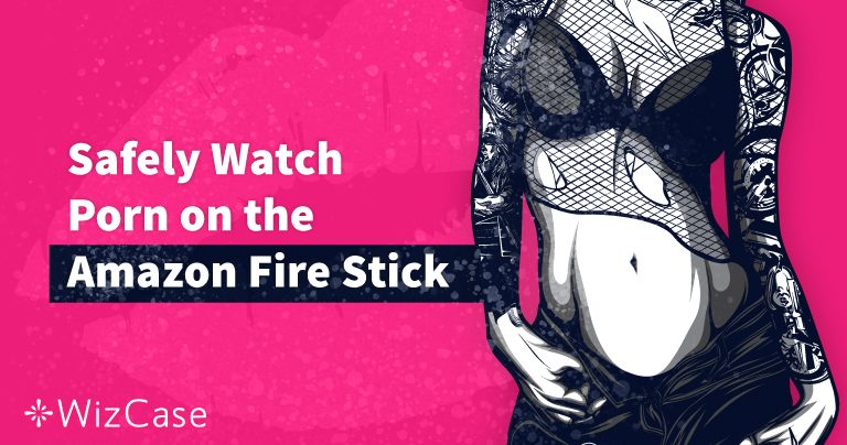 Cómo ver porno (de forma anónima) con Amazon Fire Stick en 2020