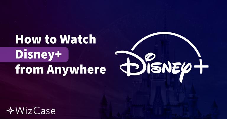 Las 5 mejores VPNs para ver Disney+ donde quieras en 2020