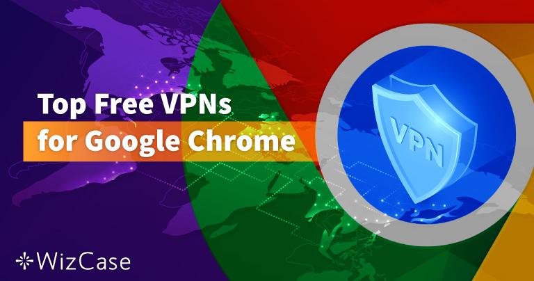 Las 6 mejores VPNs gratuitas para Google Chrome