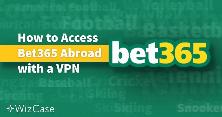 Cómo acceder a Bet365 desde el extranjero con una VPN en 2021