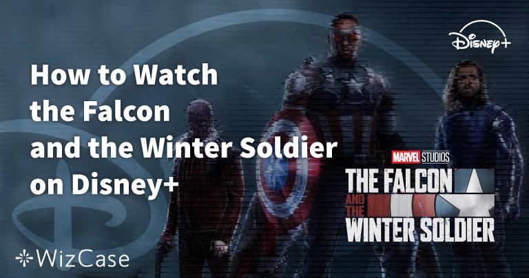 Cómo ver Falcon y El Soldado del Invierno en Disney+ desde cualquier sitio (2020)