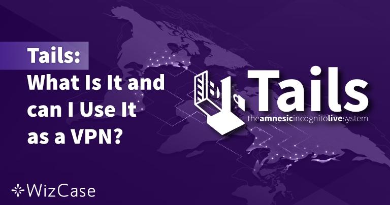 ¿Qué es Tails? ¿Puede usarse como VPN? 2021