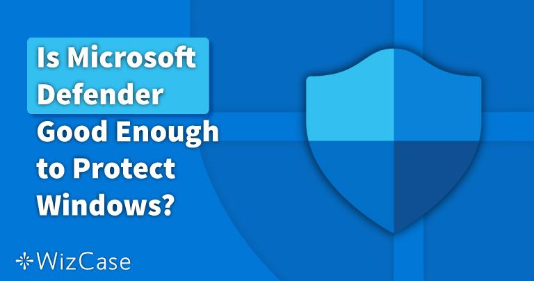 ¿Windows Defender es suficiente en 2021? Te damos la respuesta