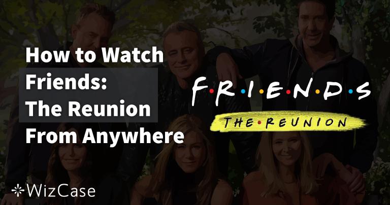 Dónde ver Friends: The Reunion desde cualquier sitio en 2021